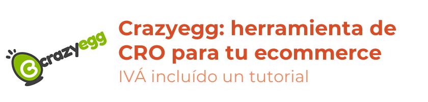 Crazyegg: cómo usarlo para tu ecommerce (tutorial inside)