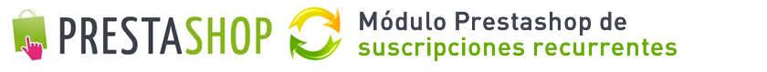 Nuevo módulo Prestashop compras/suscripciones recurrentes