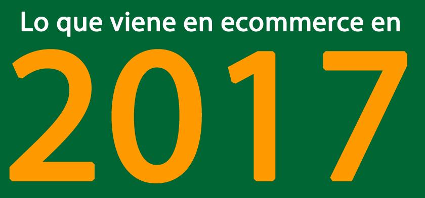 2017: lo que viene en ecommerce