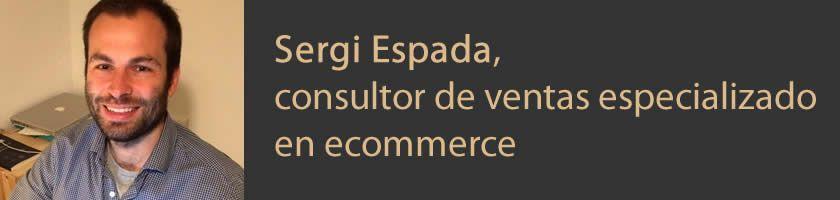 Entrevistas ecommerce – Sergi Espada, consultor de ventas especializado en ecommerce