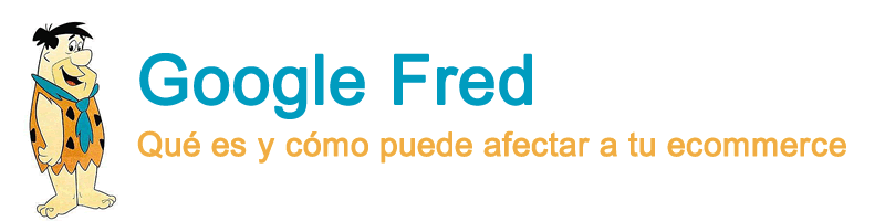 Google Fred: qué es y en qué puede afectar a tu ecommerce