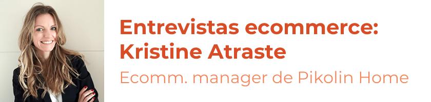 Entrevistas ecommerce: Kristine Atraste, ecommerce manager de Pikolin Home