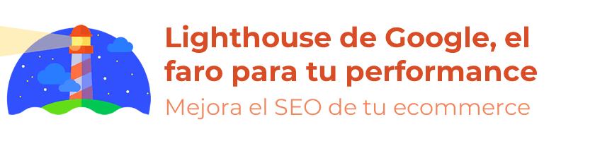 Lighthouse de Google y cómo puede ayudarte en el SEO de tu ecommerce