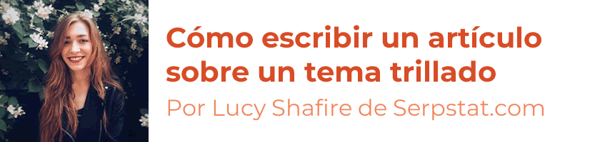 Cómo escribir un artículo impactante sobre un tema trillado, por Lucy Shafire