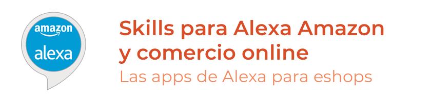 Skills para Alexa Amazon y comercio online