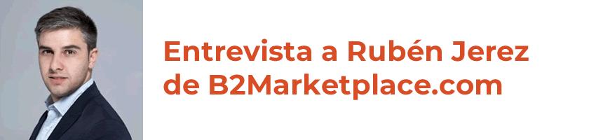Entrevistas eCommerce: Rubén Jerez de B2Marketplace.