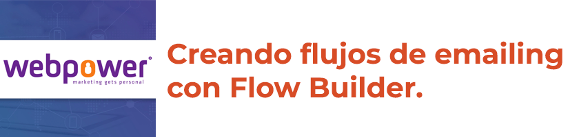 Creando flujos de emails con Flow Builder de Webpower