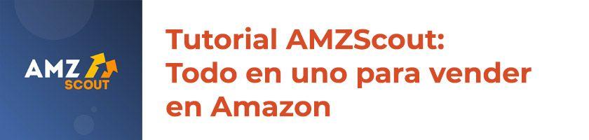 Tutorial AMZScout: todo en uno para vender en Amazon