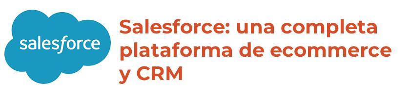Salesforce, CRM, ecommerce y mucho más